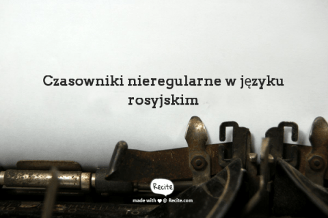 Czasowniki nieregularne rosyjskie | Разноспрягаемые глаголы