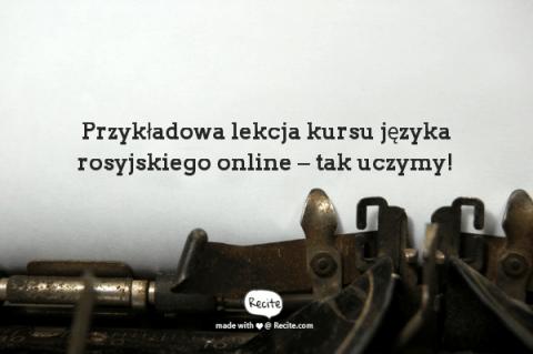 Przykładowa lekcja kursu języka rosyjskiego online – tak uczymy!